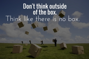 Don't think out of the box - think like there is no box